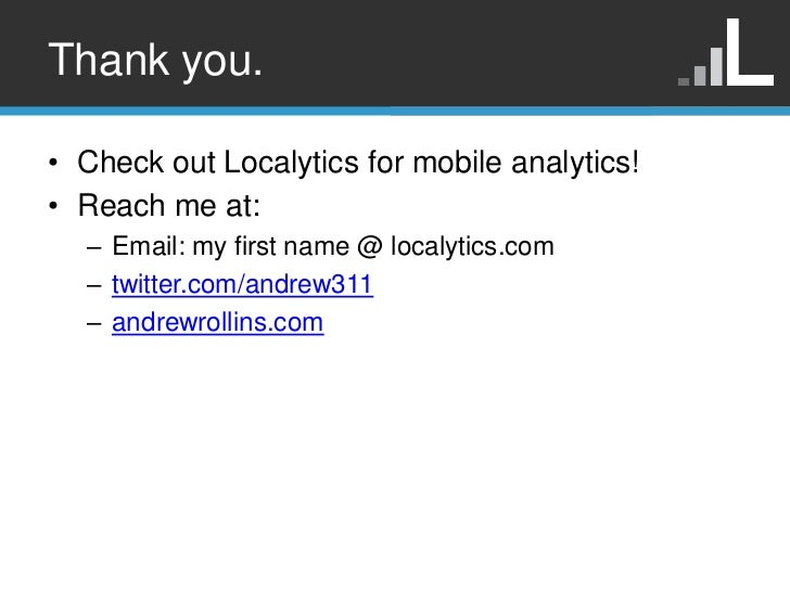 Thank you.• Check out Localytics for mobile analytics!• Reach me at:  – Email: my first name @ localytics.com  – twitter.c...