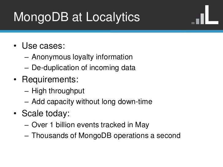 MongoDB at Localytics• Use cases:  – Anonymous loyalty information  – De-duplication of incoming data• Requirements:  – Hi...