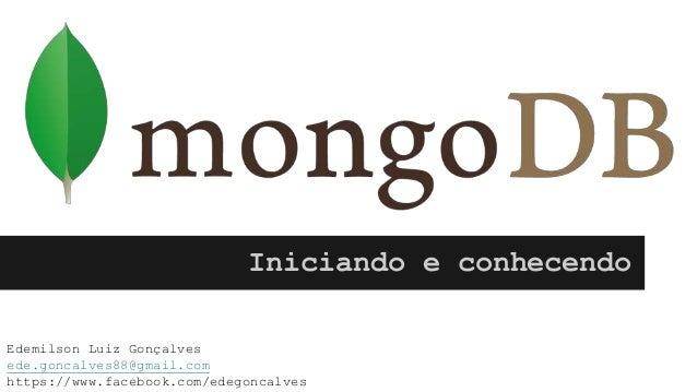 Iniciando e conhecendo Edemilson Luiz Gonçalves ede.goncalves88@gmail.com https://www.facebook.com/edegoncalves