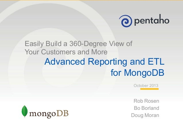 Easily Build a 360-Degree View of Your Customers and More  Advanced Reporting and ETL for MongoDB October 2013  Rob Rosen ...