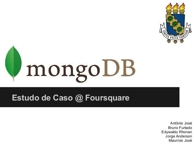 Estudo de Caso @ Foursquare Antônio José Bruno Furtado Edywaldo Rhonan Jorge Anderson Maurício José