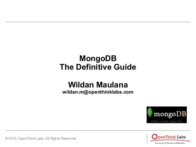 © 2010, OpenThink Labs. All Rights Reserved MongoDB The Definitive Guide Wildan Maulana wildan.m@openthinklabs.com
