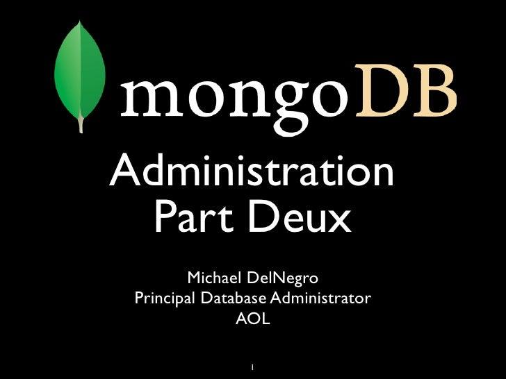 Administration  Part Deux        Michael DelNegro Principal Database Administrator               AOL                1