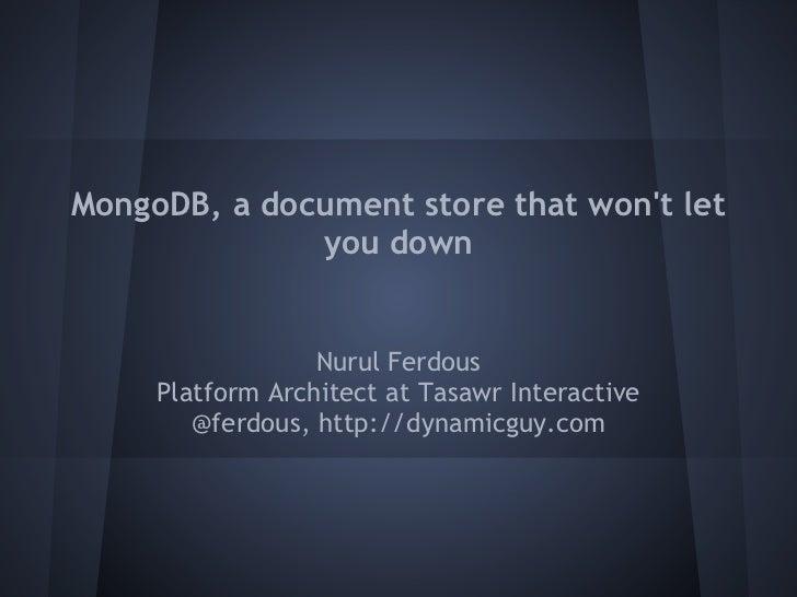 MongoDB, a document store that wont let              you down                  Nurul Ferdous     Platform Architect at Tas...
