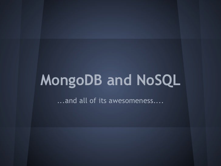 MongoDB and NoSQL  ...and all of its awesomeness....