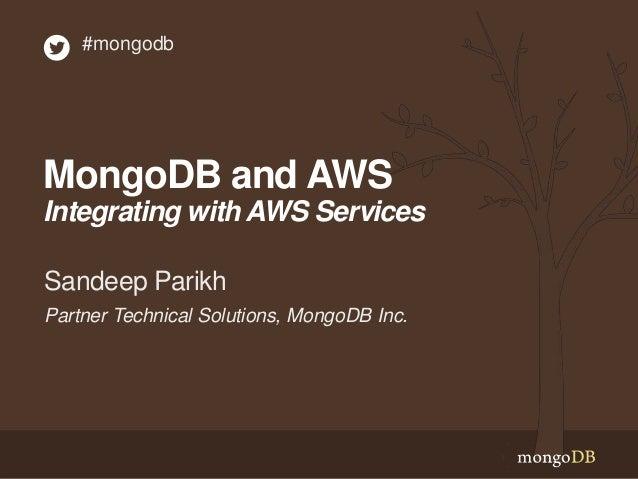 MongoDB and AWS Integrating with AWS Services Partner Technical Solutions, MongoDB Inc. Sandeep Parikh #mongodb