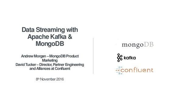 Data Streaming with Apache Kafka & MongoDB AndrewMorgan–MongoDBProduct Marketing DavidTucker–Director,PartnerEngineering a...
