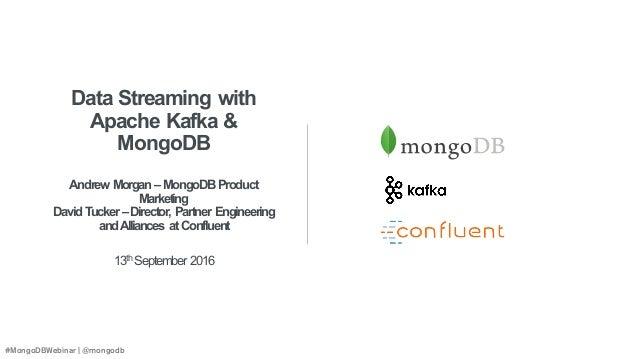 #MongoDBWebinar | @mongodb Data Streaming with Apache Kafka & MongoDB Andrew Morgan –MongoDB Product Marketing David Tucke...