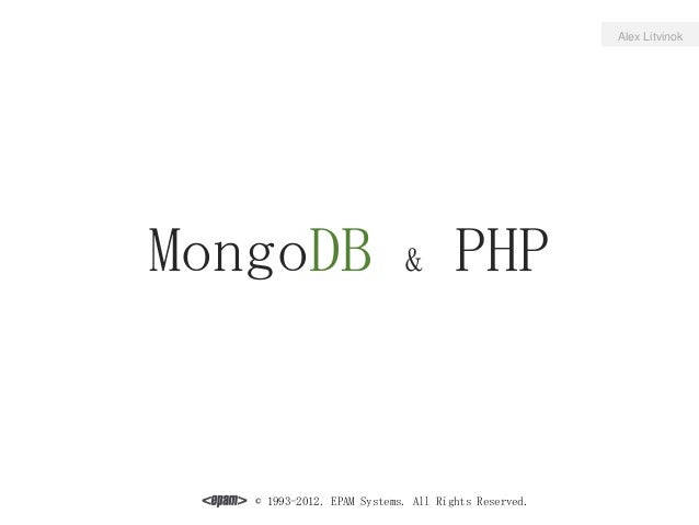 MongoDB & PHP © 1993-2012. EPAM Systems. All Rights Reserved. Alex Litvinok