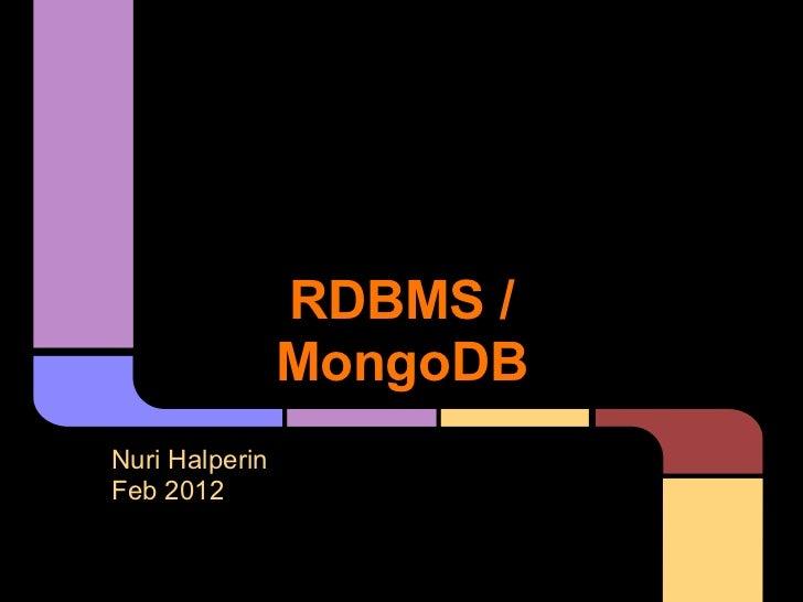 RDBMS /                MongoDBNuri HalperinFeb 2012