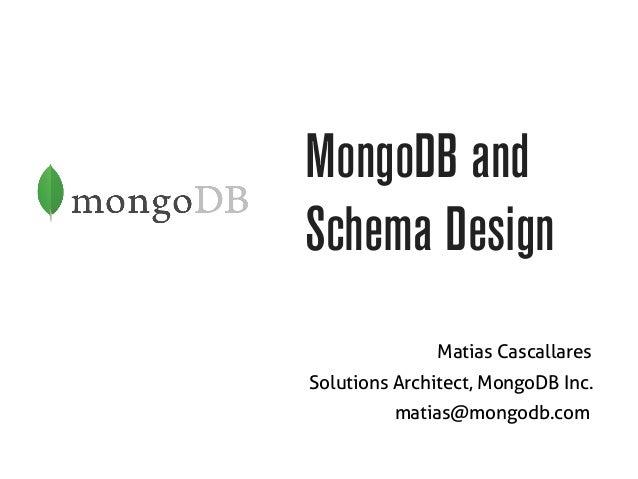 MongoDB and Schema Design Solutions Architect, MongoDB Inc. Matias Cascallares matias@mongodb.com