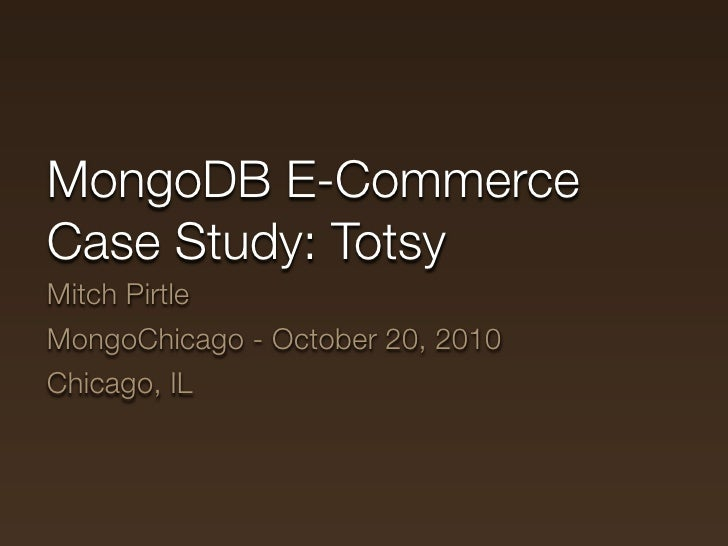 MongoDB E-Commerce Case Study: Totsy Mitch Pirtle MongoChicago - October 20, 2010 Chicago, IL