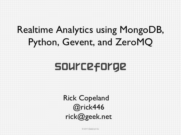 Realtime Analytics using MongoDB, Python, Gevent, and ZeroMQ Rick Copeland @rick446 [email_address]