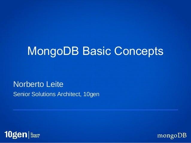 MongoDB Basic ConceptsNorberto LeiteSenior Solutions Architect, 10gen