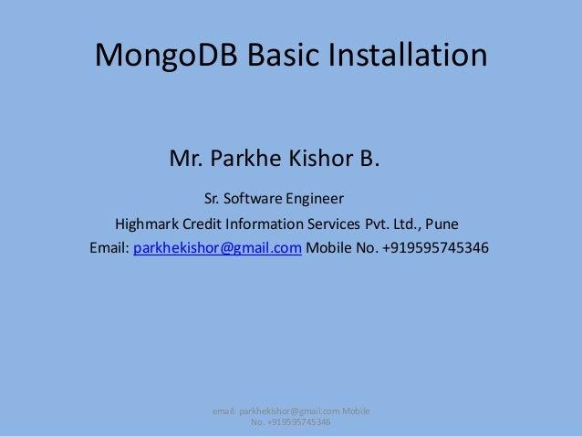 MongoDB Basic InstallationMr. Parkhe Kishor B.Sr. Software EngineerHighmark Credit Information Services Pvt. Ltd., PuneEma...