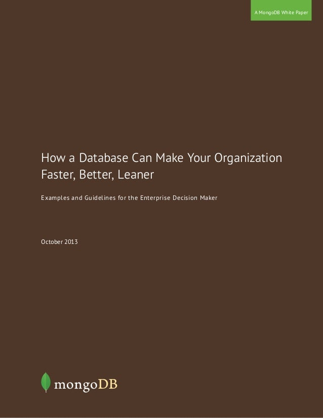 October 2013 A MongoDB White Paper How a Database Can Make Your Organization Faster, Better, Leaner Examples and Guideline...