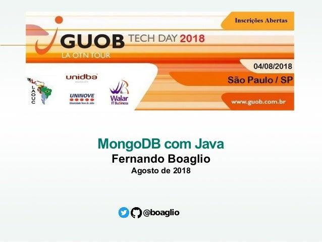 MongoDB com Java Fernando Boaglio Agosto de 2018 @boaglio