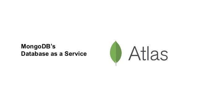 Atlas unlocks agility and reduces cost Self-service and elastic Global and highly available Secure by default Comprehensiv...