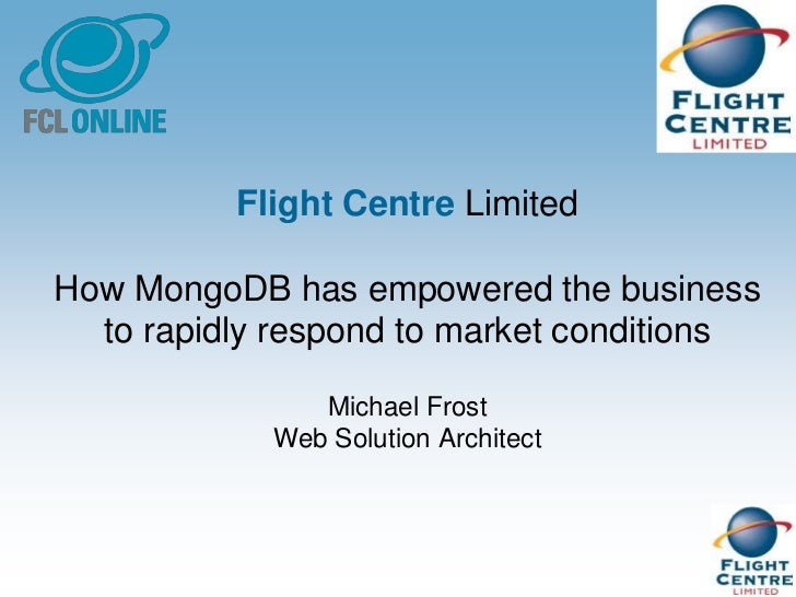 Flight Centre LimitedHow MongoDB has empowered the business  to rapidly respond to market conditions               Michael...