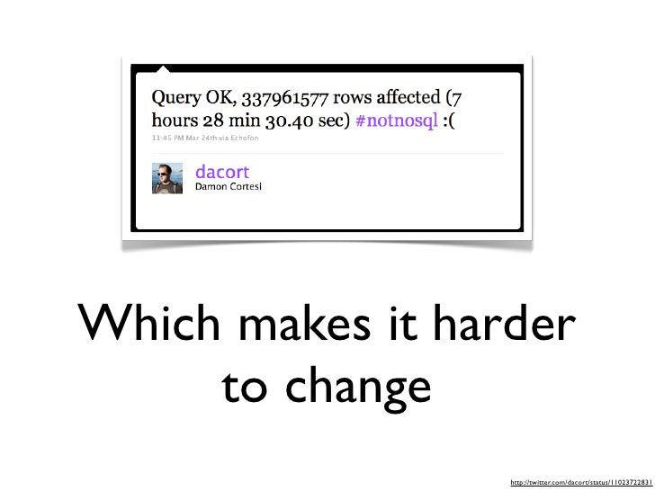 Which makes it harder      to change                   http://twitter.com/dacort/status/11023722831