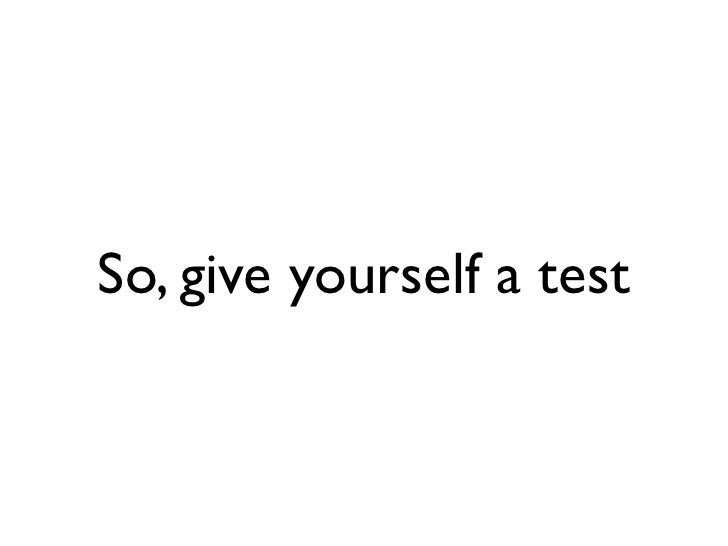 So, give yourself a test