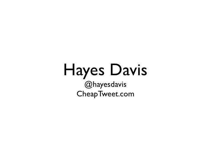 Hayes Davis   @hayesdavis  CheapTweet.com