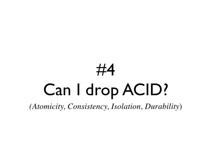 #4     Can I drop ACID? (Atomicity, Consistency, Isolation, Durability)