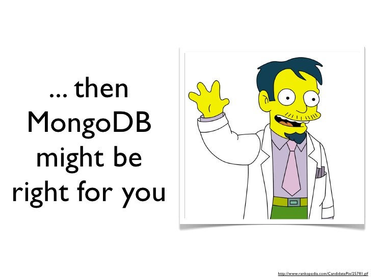 ... then  MongoDB   might be right for you                  http://www.rankopedia.com/CandidatePix/25781.gif