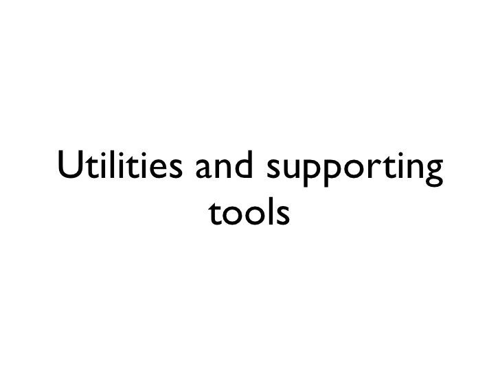 Utilities and supporting            tools