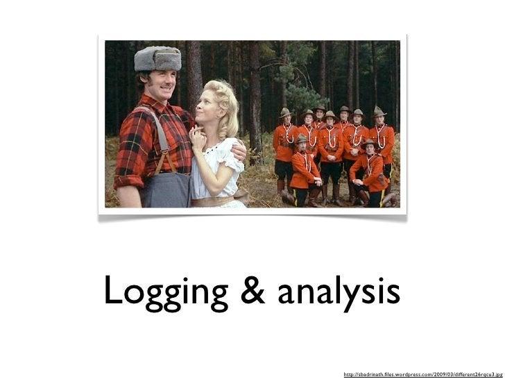 Logging & analysis               http://sbadrinath.files.wordpress.com/2009/03/different26rqcu3.jpg