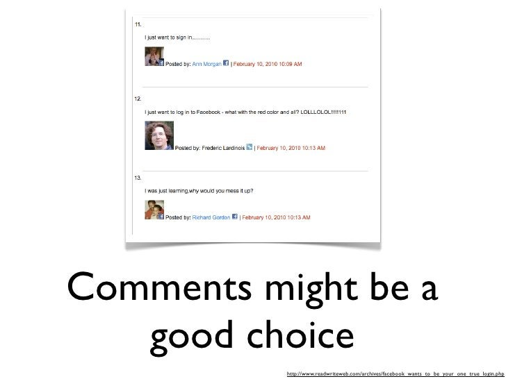 Comments might be a    good choice            http://www.readwriteweb.com/archives/facebook_wants_to_be_your_one_true_logi...