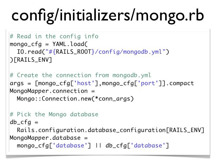 """config/initializers/mongo.rb # Read in the config info mongo_cfg = YAML.load(   IO.read(""""#{RAILS_ROOT}/config/mongodb.yml"""")..."""