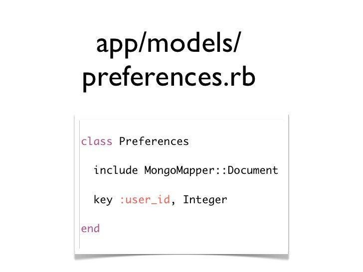 app/models/ preferences.rb class Preferences    include MongoMapper::Document    key :user_id, Integer  end