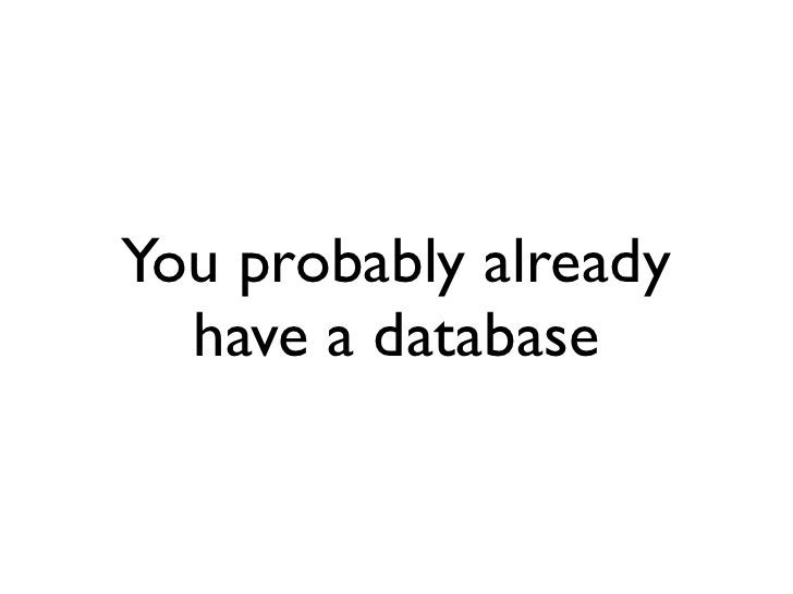You probably already   have a database