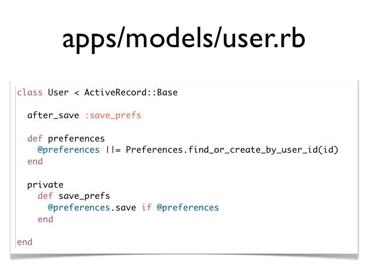 apps/models/user.rb class User < ActiveRecord::Base    after_save :save_prefs    def preferences     @preferences ||= Pref...