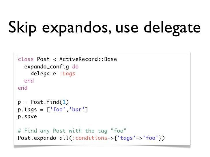 Skip expandos, use delegate  class Post < ActiveRecord::Base    expando_config do      delegate :tags    end  end   p = Po...