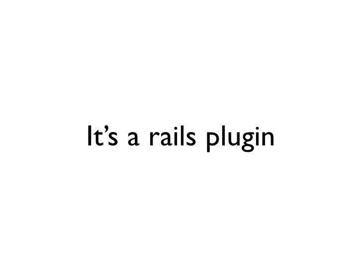 It's a rails plugin