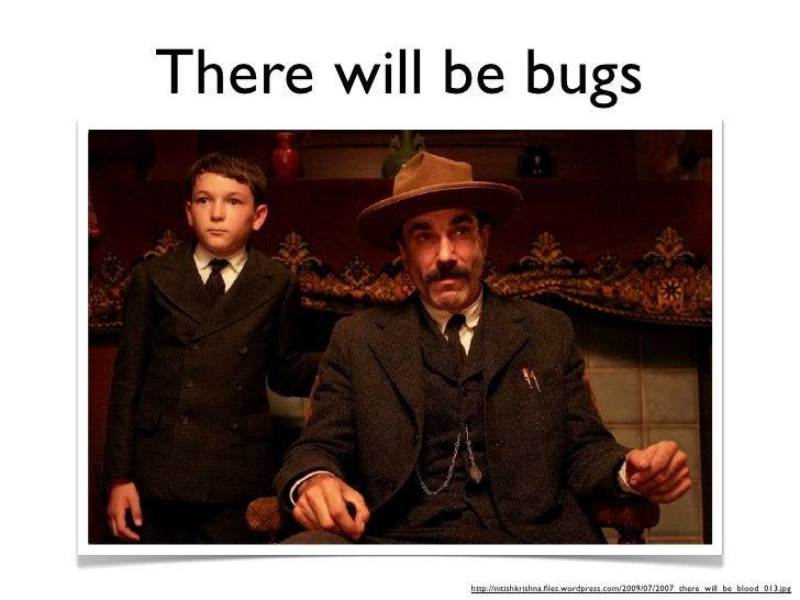 There will be bugs                http://nitishkrishna.files.wordpress.com/2009/07/2007_there_will_be_blood_013.jpg