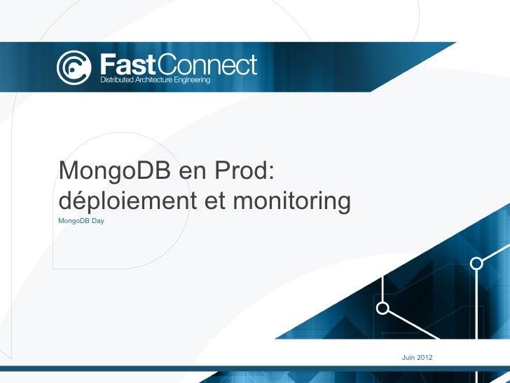 MongoDB en Prod:déploiement et monitoringMongoDB Day                            Juin 2012