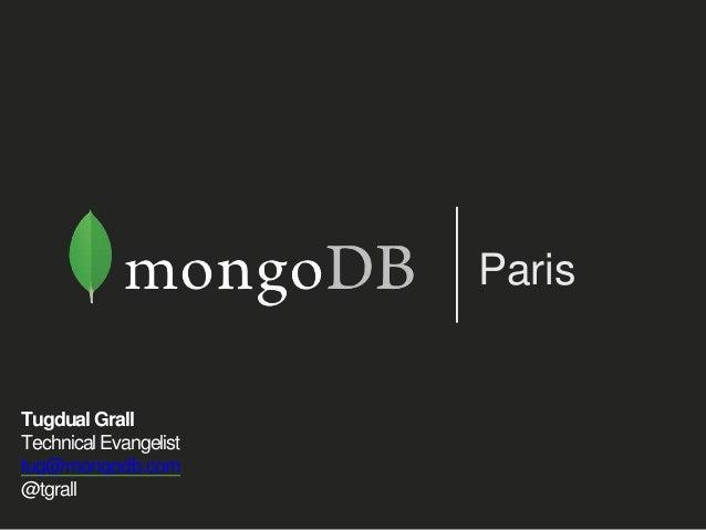 Paris  Tugdual Grall  Technical Evangelist  tug@mongodb.com  @tgrall