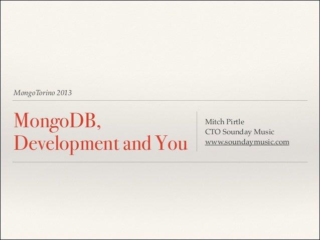 MongoTorino 2013  MongoDB, Development and You  Mitch Pirtle! CTO Sounday Music! www.soundaymusic.com