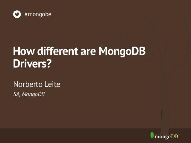 How different are MongoDB Drivers? SA, MongoDB Norberto Leite #mongobe