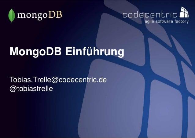 codecentric AG 1 MongoDB Einführung Tobias.Trelle@codecentric.de @tobiastrelle