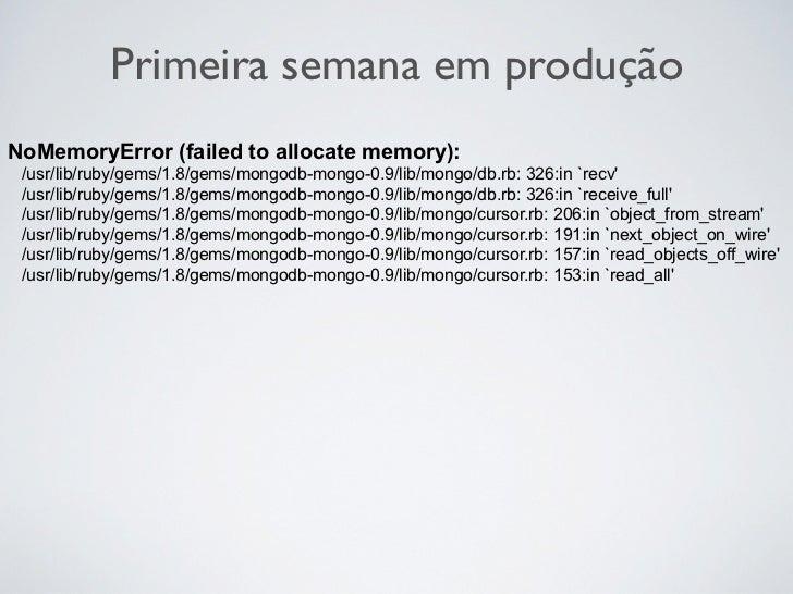 Primeira semana em produçãoNoMemoryError (failed to allocate memory): /usr/lib/ruby/gems/1.8/gems/mongodb-mongo-0.9/lib/mo...