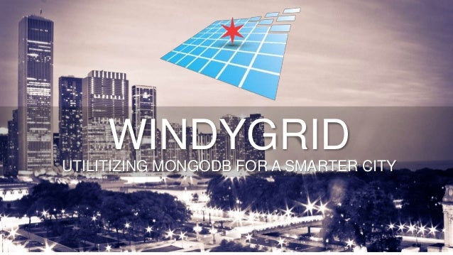 UTILITIZING MONGODB FOR A SMARTER CITY WINDYGRID