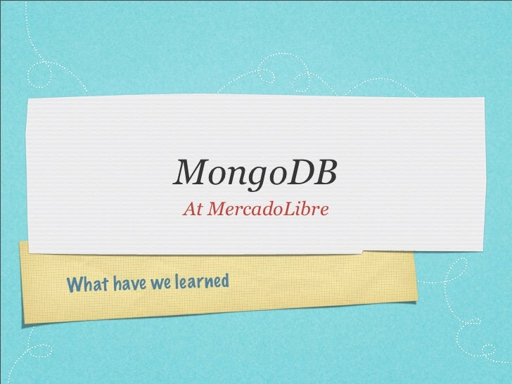 MongoDB                 At MercadoLibreWh at h ave we le a rned