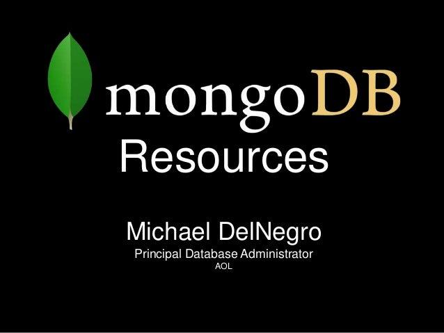 ResourcesMichael DelNegroPrincipal Database Administrator              AOL