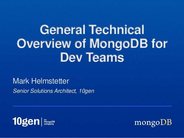 Senior Solutions Architect, 10genMark HelmstetterGeneral TechnicalOverview of MongoDB forDev Teams