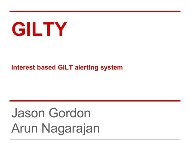 GILTY  Interest based GILT alerting system  Jason Gordon  Arun Nagarajan