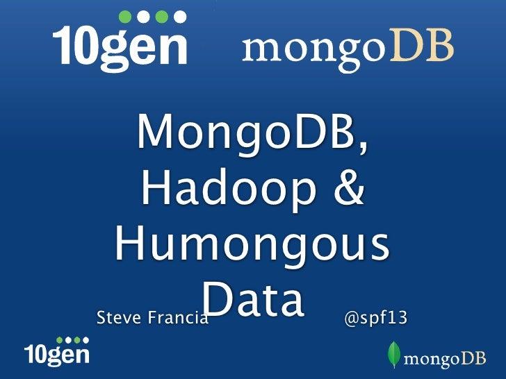 MongoDB,  Hadoop & Humongous    DataSteve Francia   @spf13